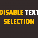 How to Disable Text Selection Using Javascript or CSS