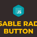 How to Disable a Radio Button in Javascript